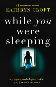 While You Were Sleeping: A gripping psychological thriller you just can't put down - Kathryn Croft