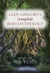 lady gregory's complete irish mythology - Lady Gregory