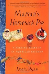 Maman's Homesick Pie: A Persian Heart in an American Kitchen - Donia Bijan