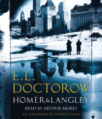 Homer & Langley - E.L. Doctorow, Arthur Morey