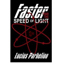 Faster Than the Speed of Light - Lucius Parhelion