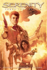 Serenity: Those Left Behind  - Joss Whedon, Brett Matthews, Will Conrad