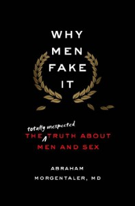 Why Men Fake It: The Totally Unexpected Truth About Men and Sex - Abraham Morgentaler