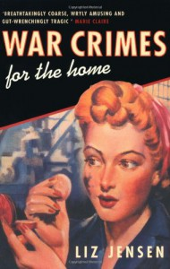 War Crimes For The Home - Liz Jensen