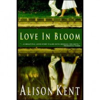 Love In Bloom - Alison Kent