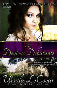 The Devious Debutante (Love In New Orleans Series Book 3) - Ursula LeCoeur