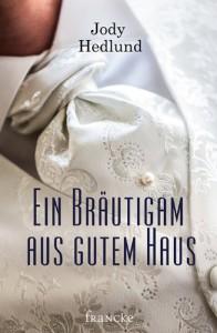 Ein Bräutigam aus gutem Haus - Jody Hedlund, Silvia Lutz