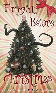 Fright Before Christmas: 13 Tales of Holiday Horrors - Ty Drago, Jessica Bayliss, Judith Graves