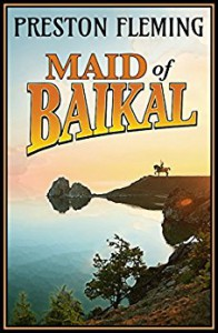 Maid of Baikal: A Novel of the Russian Civil War - Preston Fleming