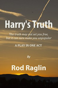 Harry's Truth: A Play in One Act - Rod Raglin
