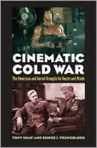 Cinematic Cold War: The American and Soviet Struggle for Hearts and Minds - Tony Shaw, Denise J. Younglood