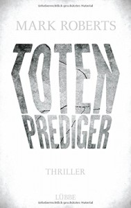 Totenprediger: Thriller - Mark Roberts, Angela Koonen
