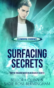 Surfacing Secrets (Elemental Evidence #3) - Bellora Quinn, Sadie Rose Bermingham