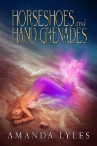 Horseshoes and Hand Grenades (Nina Garnet book 1) - Amanda Lyles, Rebecca Weaver