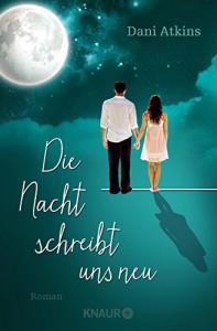 Die Nacht schreibt uns neu: Roman - Dani Atkins, Dr. Birgit Moosmüller