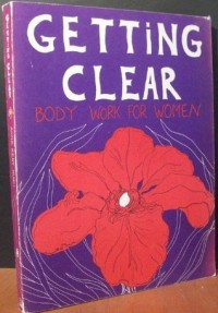 Getting Clear: Body Work for Women - Anne Kent Rush