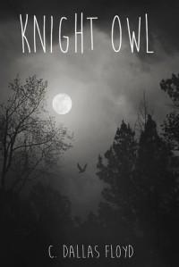 Knight Owl - C. Dallas Floyd