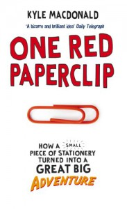 One Red Paperclip: How A Small Piece Of Stationery Turned Into A Great Big Adventure - Kyle Macdonald
