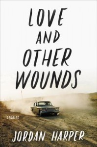 Love and Other Wounds: Stories - Jordan Harper