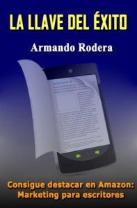 La llave del éxito Consigue destacar en Amazon Marketing para escritores - ARMANDO RODERA