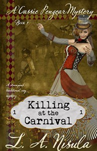 Killing at the Carnival: A steampunk traditional cozy mystery (Cassie Pengear Mysteries Book 1) - L. A. Nisula