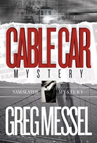 Cable Car Mystery (Sam Slater Mysterys Series Book 6) - Greg Messel