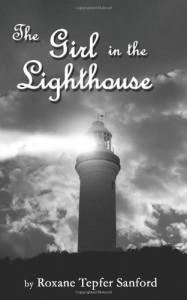The Girl in the Lighthouse - Roxane Tepfer Sanford