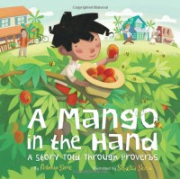 A Mango in the Hand: A Story Told Through Proverbs - Antonio Sacre, Sebastia Serra