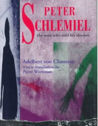 Peter Schlemiel: The Man Who Sold His Shadow - Adelbert Von Chamisso