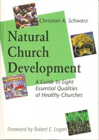 Natural Church Development: A Guide to Eight Essential Qualities of Healthy Churches - Christian A. Schwarz