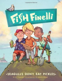 Seagulls Don't Eat Pickles: Fish Finelli Book 1 - Erica Farber