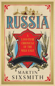 Russia: A 1000-Year Chronicle of the Wild East - Martin Sixsmith