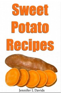 31 Tasty Sweet Potato Recipes: What You Didn't Know You Could Do With Sweet Potatoes: Including Gluten Free Recipes - Kelly T. Hudson