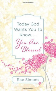 Today God Wants You to Know. . .You are Blessed: Encouragement for Women - Rae Simons