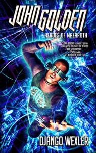 John Golden and the Heroes of Mazaroth - Django Wexler