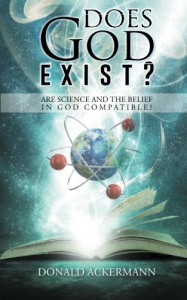 Does God Exist?: Are Science and the Belief in God Compatible? - Donald Ackermann
