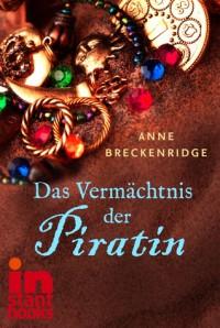 Das Vermächtnis der Piratin - Anne Beckenridge