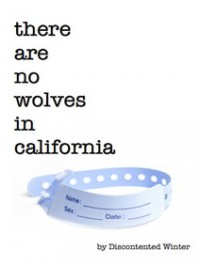 There Are No Wolves in California - DiscontentedWinter