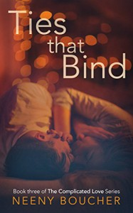 Ties that Bind (The Complicated Love Series Book 3) - Neeny Boucher