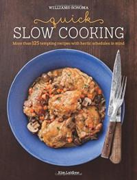 Quick Slow Cooking (Williams-Sonoma) - Kim Laidlaw