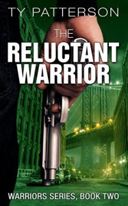 The Reluctant Warrior (Warriors Series Book 2) - Ty Patterson