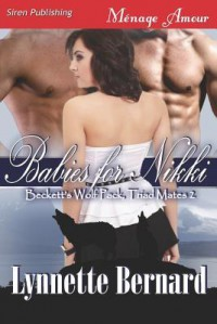Babies for Nikki [Beckett's Wolf Pack, Triad Mates 2] (Siren Publishing Menage Amour) -   Lynnette Bernard