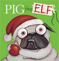 Pig the Elf (Pig the Pug) - Aaron Blabey