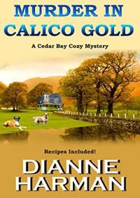 Murder in Calico Gold: A Cedar Bay Cozy Mystery (Cedar Bay Cozy Mystery Series Book 6) - Dianne Harman