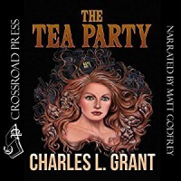 The Tea Party - Charles L. Grant, Matt Godfrey