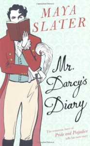 "Mr. Darcy's Diary: The Romantic Hero of ""Pride and Prejudice"" Tells His Own Story - Maya Slater"
