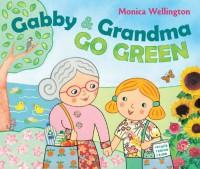 Gabby and Grandma Go Green - Monica Wellington