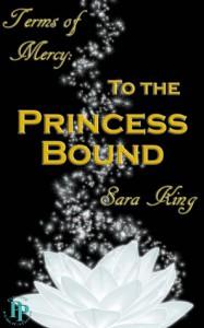 To the Princess Bound (Terms of Mercy, #1) - Sara  King