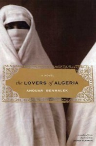 The Lovers of Algeria: A Novel - Anouar Benmalek, Joanna Kilmartin