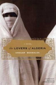 The Lovers of Algeria: A Novel - Anouar Benmalek, Joanna Kilmartin